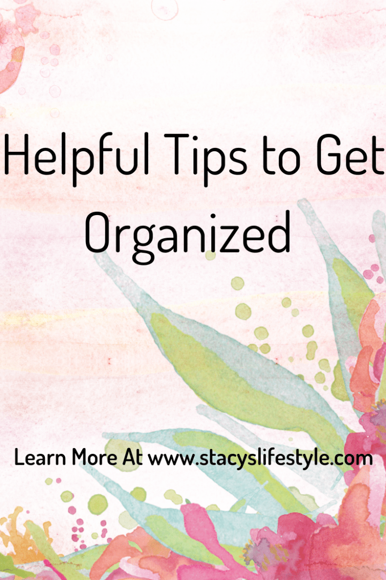 Helpful Tips to Get Organized