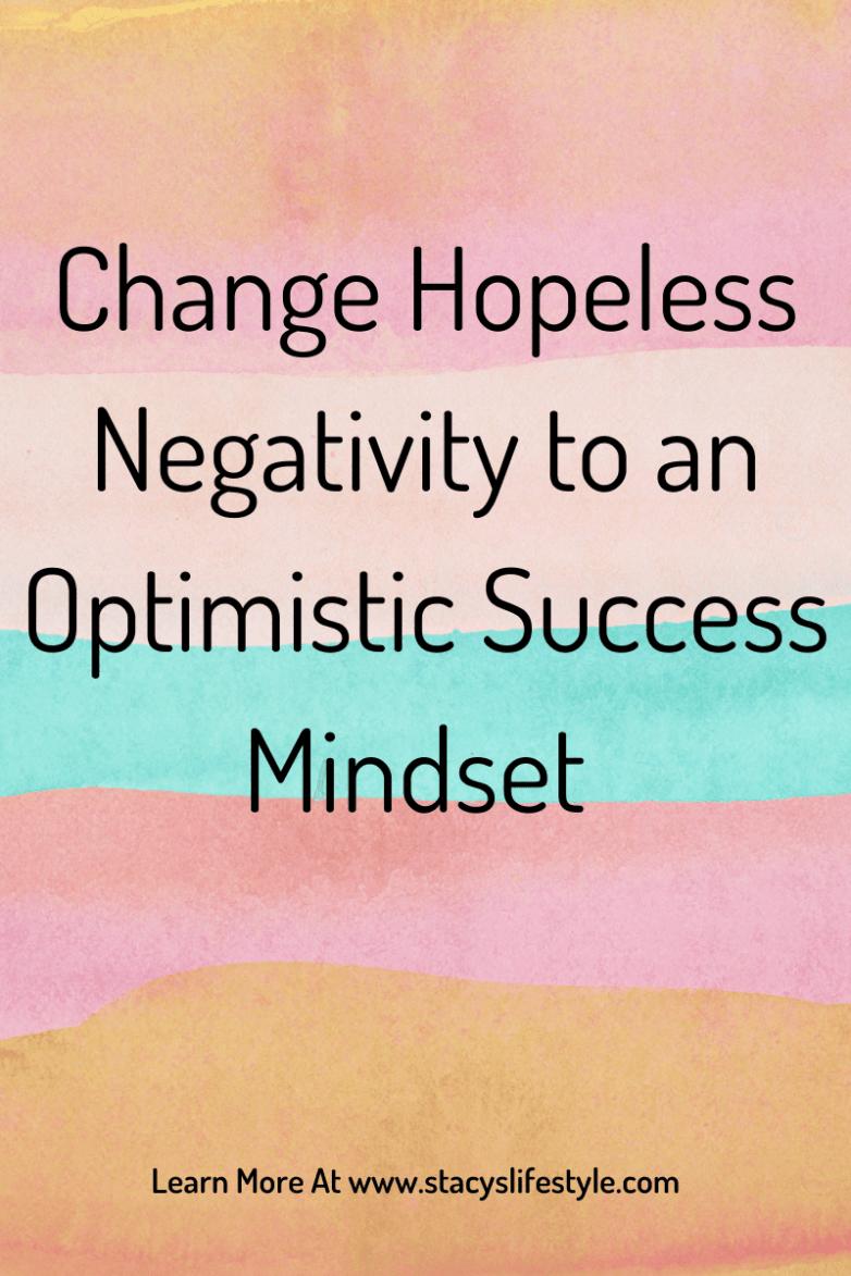 Change Hopeless Negativity to an Optimistic Success Mindset