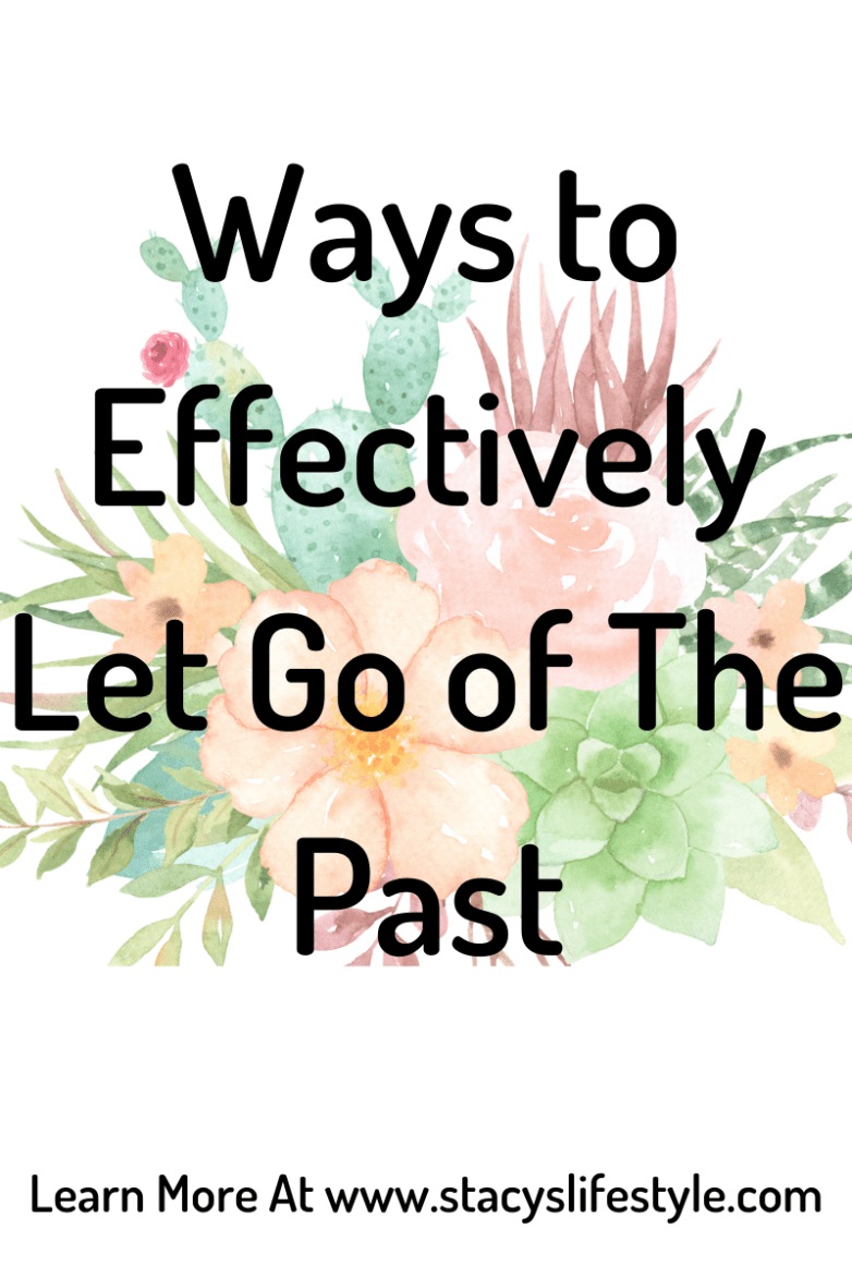 Ways to Effectively Let Go of The Past